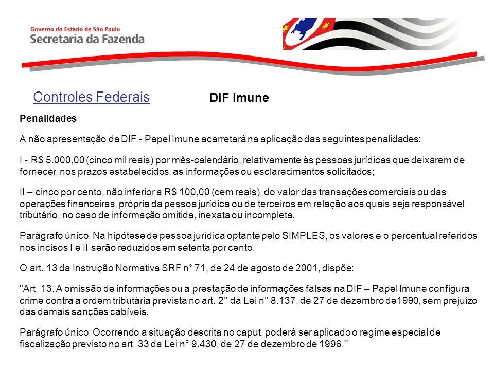 Controles Federais DIF Imune Penalidades A não apresentação da DIF - Papel Imune acarretará na aplicação das seguintes penalidades: I - R$ 5.000,00 (c