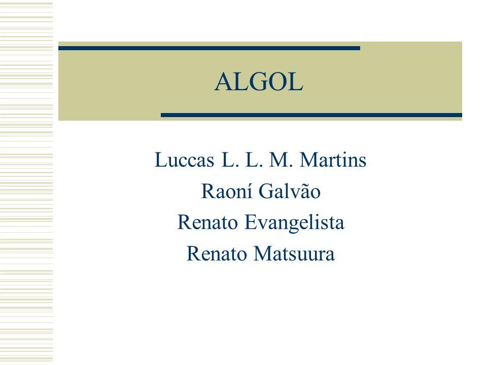 ALGOL Luccas L. L. M. Martins Raoní Galvão Renato Evangelista Renato Matsuura