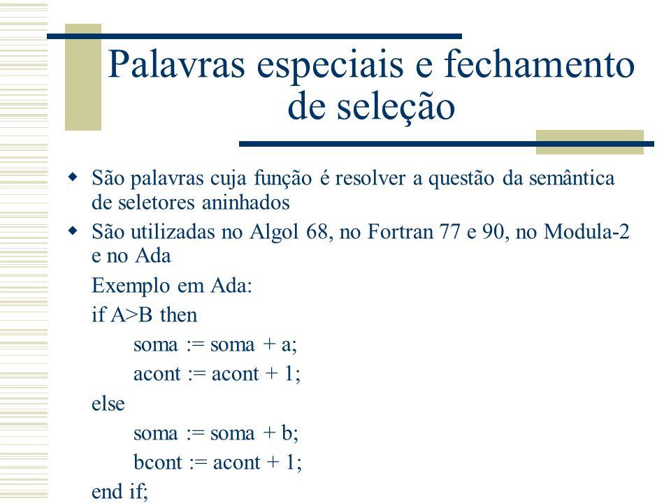 Palavras especiais e fechamento de seleção São palavras cuja função é resolver a questão da semântica de seletores aninhados São utilizadas no Algol 6