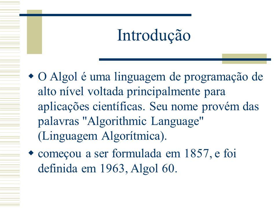 Introdução As duas características principais do Algol são: a clareza e a elegância da sua estrutura baseada nos blocos e o estilo de sua definição, que usa uma linguagem metalingüística para definir de forma concisa e relativamente completa a sua sintaxe.