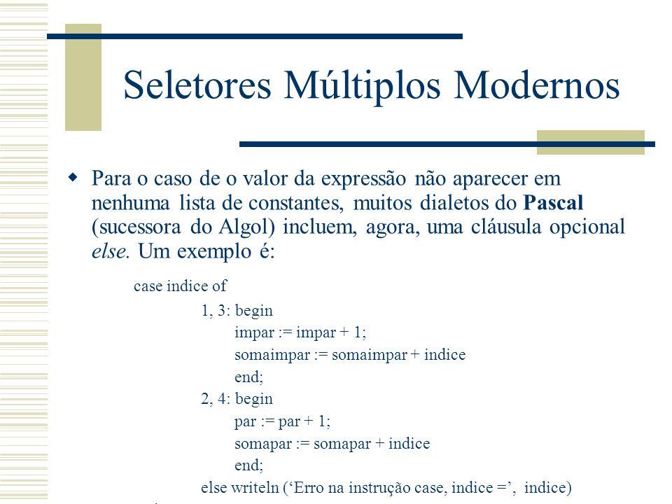 Seletores Múltiplos Modernos Para o caso de o valor da expressão não aparecer em nenhuma lista de constantes, muitos dialetos do Pascal (sucessora do