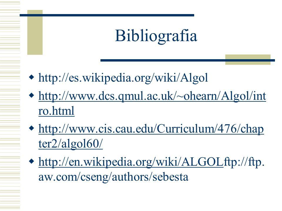 Bibliografia http://es.wikipedia.org/wiki/Algol http://www.dcs.qmul.ac.uk/~ohearn/Algol/int ro.html http://www.dcs.qmul.ac.uk/~ohearn/Algol/int ro.htm