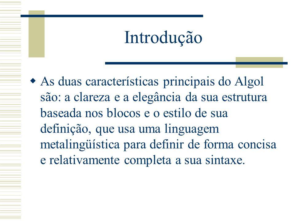 Instrução FOR do Algol 60 A partir da combinação das formas simples criam- se instruções bem mais complexas for indice := 1, 4, 13, 41, step 2 until 47, 3 * indice while indice < 1000, 34, 2, -24 do soma := soma + índice Essa instrução adiciona os seguintes valores à variável soma: 1, 4, 13, 41, 43, 45, 47, 141, 423, 34, 2, -24