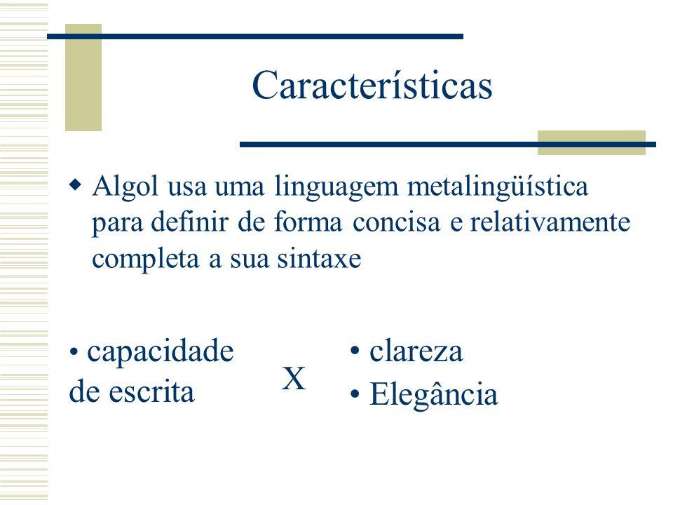 Características Algol usa uma linguagem metalingüística para definir de forma concisa e relativamente completa a sua sintaxe capacidade de escrita X c