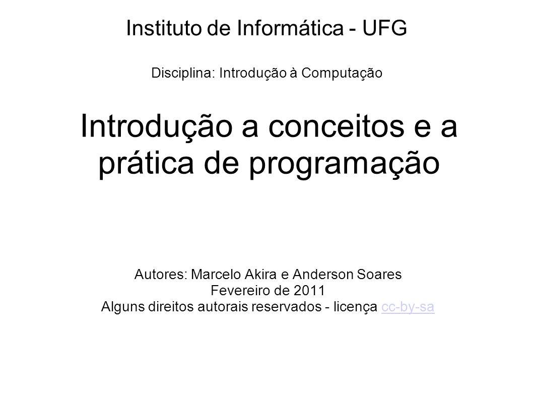 Introdução a conceitos e a prática de programação Autores: Marcelo Akira e Anderson Soares Fevereiro de 2011 Alguns direitos autorais reservados - lic