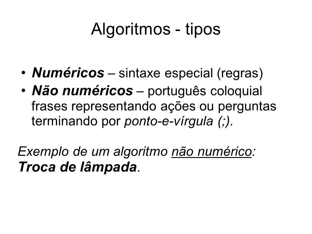 Algoritmos - tipos Numéricos – sintaxe especial (regras) Não numéricos – português coloquial frases representando ações ou perguntas terminando por po
