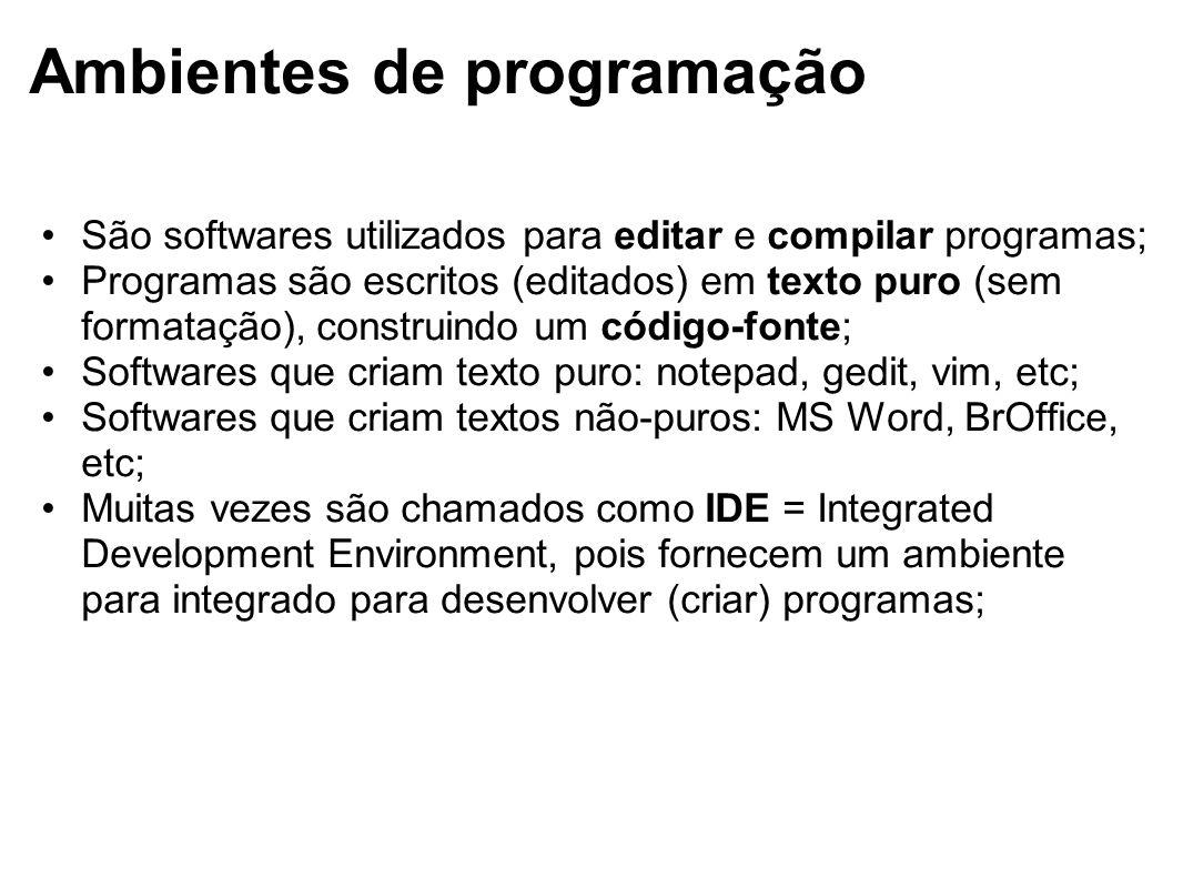 Ambientes de programação São softwares utilizados para editar e compilar programas; Programas são escritos (editados) em texto puro (sem formatação),