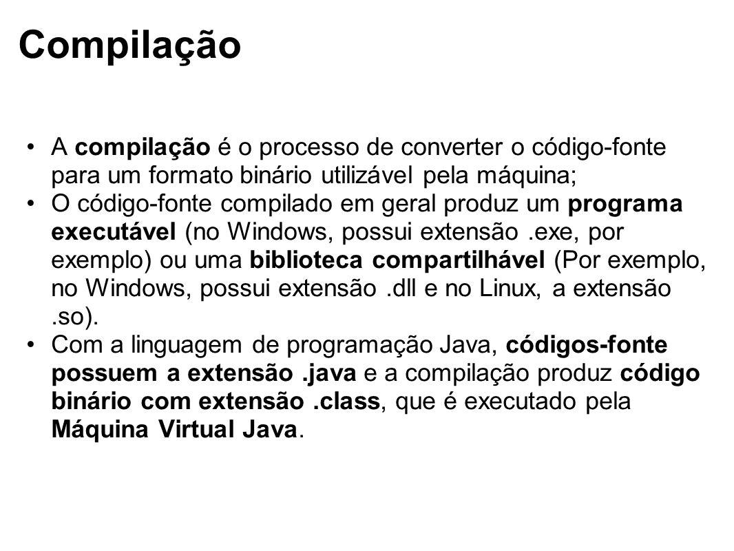 Compilação A compilação é o processo de converter o código-fonte para um formato binário utilizável pela máquina; O código-fonte compilado em geral pr
