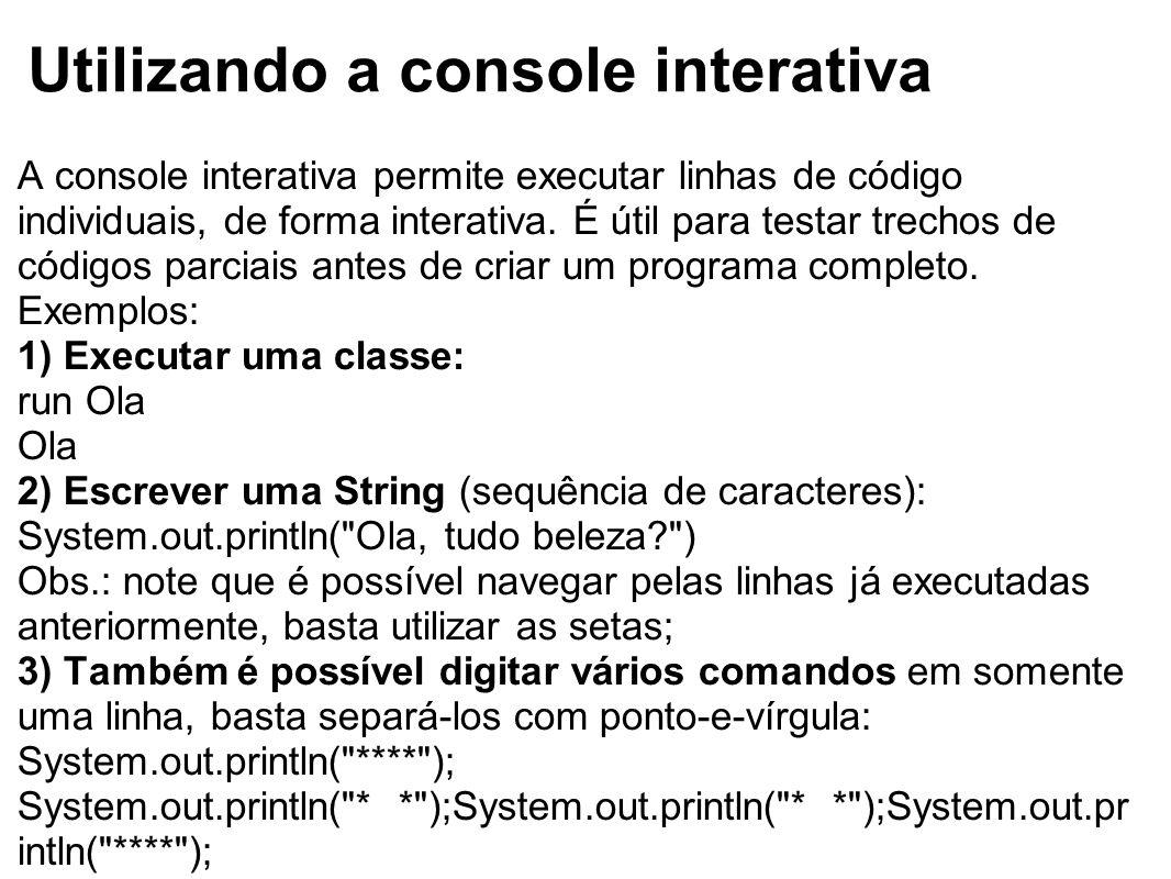 Utilizando a console interativa A console interativa permite executar linhas de código individuais, de forma interativa. É útil para testar trechos de