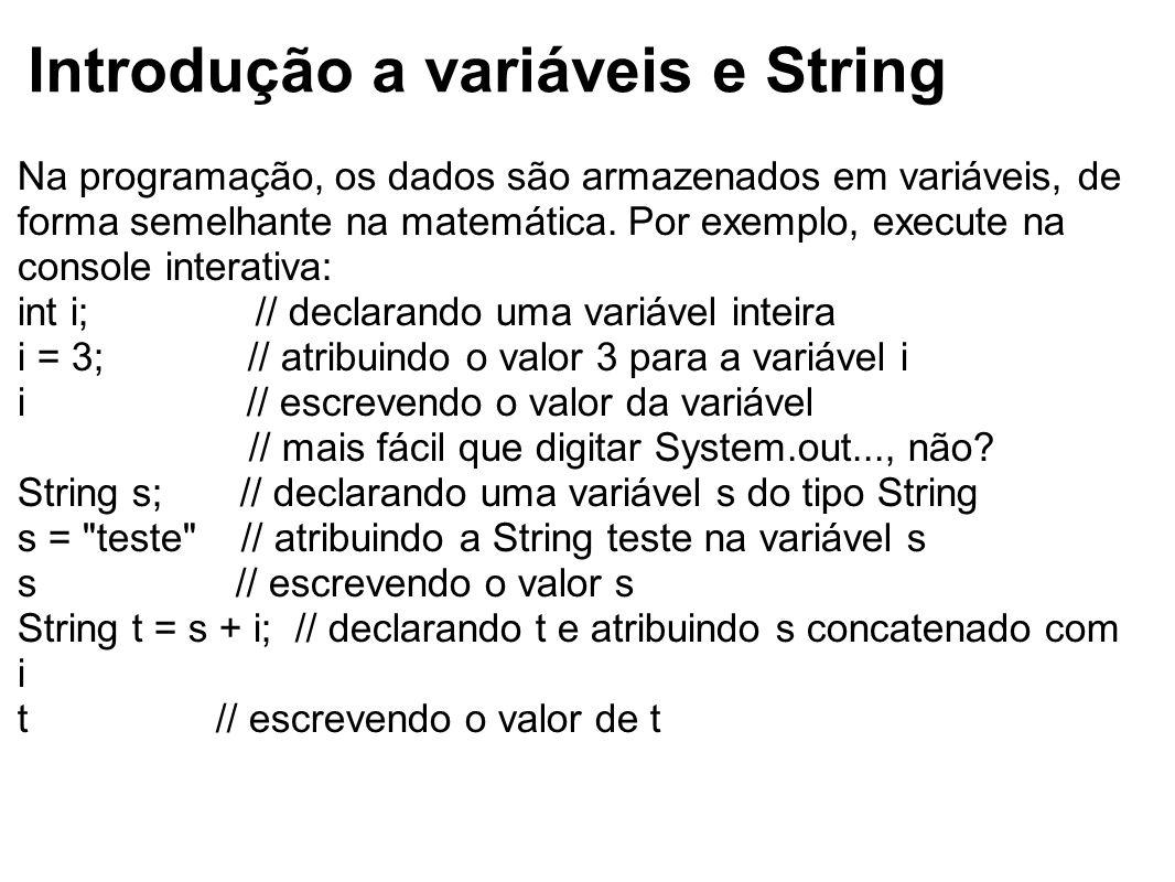 Introdução a variáveis e String Na programação, os dados são armazenados em variáveis, de forma semelhante na matemática. Por exemplo, execute na cons