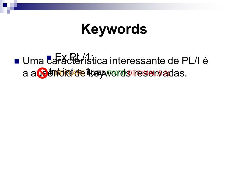 Keywords Uma característica interessante de PL/I é a ausência de keywords reservadas.