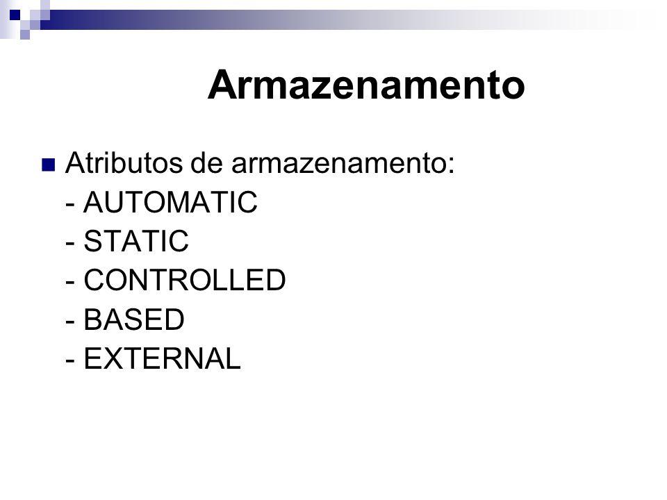 Armazenamento Atributos de armazenamento: - AUTOMATIC - STATIC - CONTROLLED - BASED - EXTERNAL
