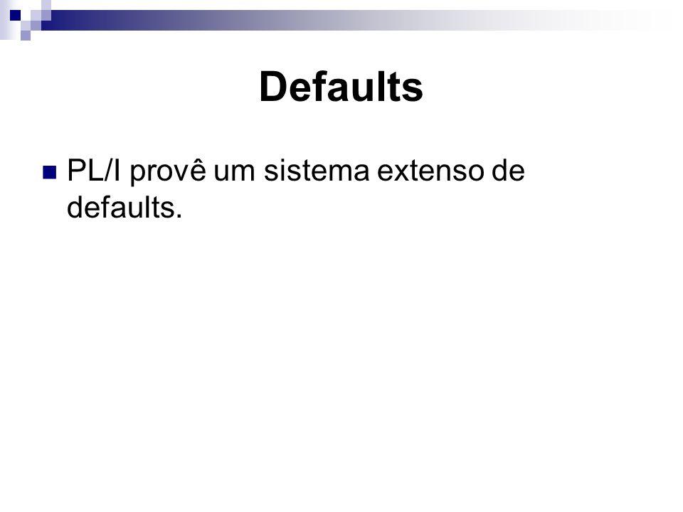 Defaults PL/I provê um sistema extenso de defaults.