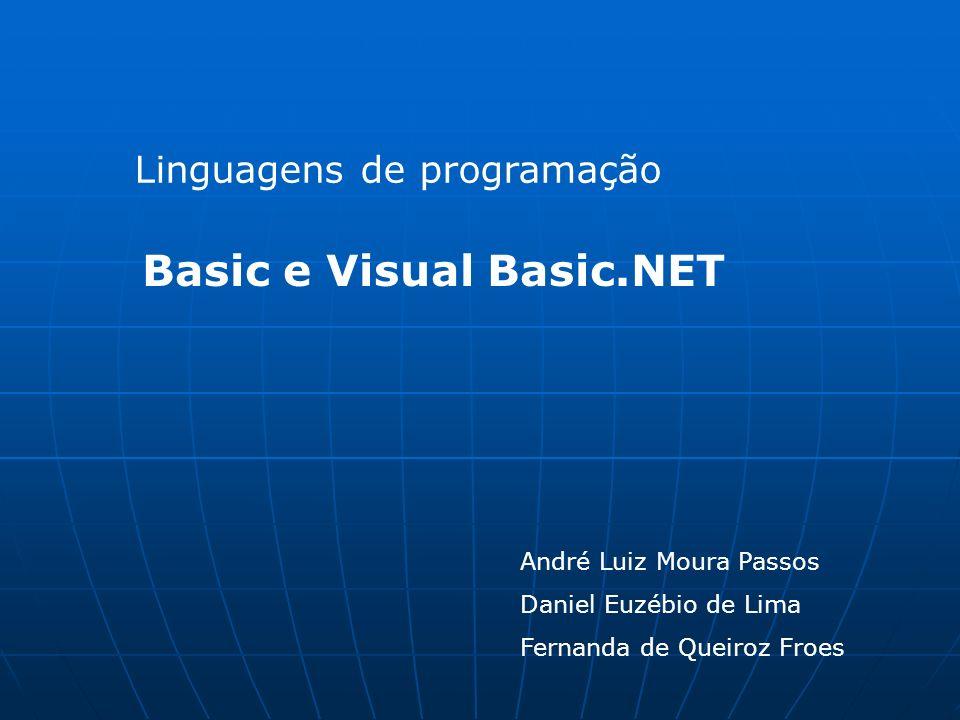Linguagens de programação Basic e Visual Basic.NET André Luiz Moura Passos Daniel Euzébio de Lima Fernanda de Queiroz Froes