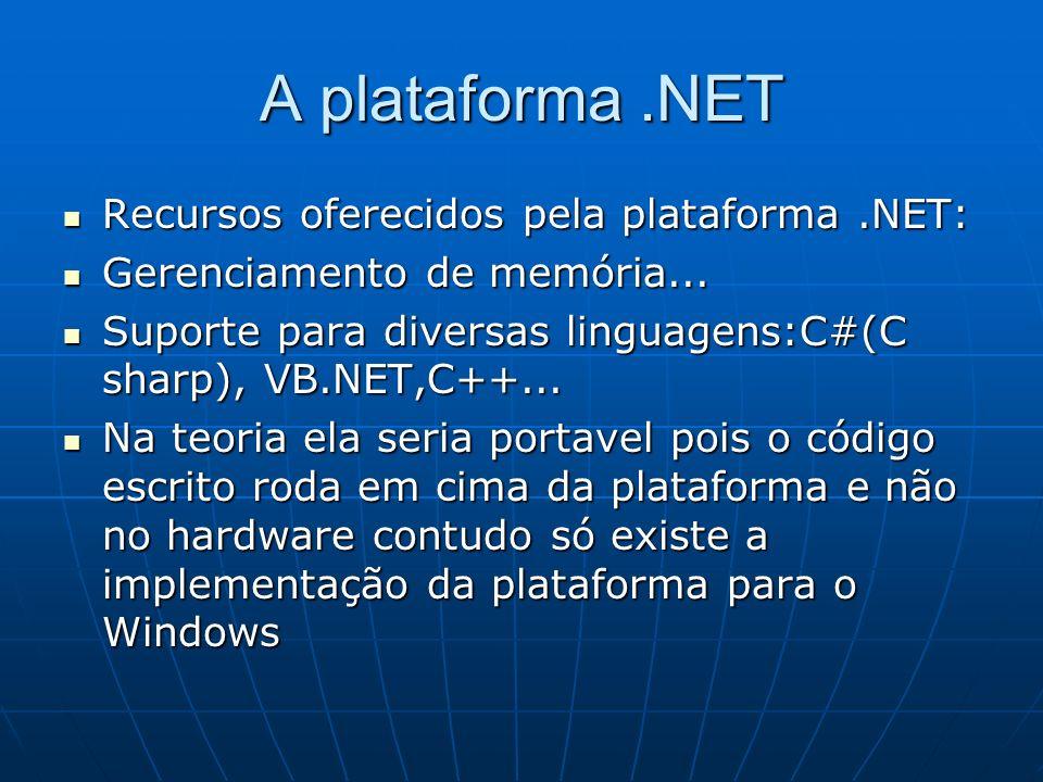 A plataforma.NET Recursos oferecidos pela plataforma.NET: Recursos oferecidos pela plataforma.NET: Gerenciamento de memória... Gerenciamento de memóri