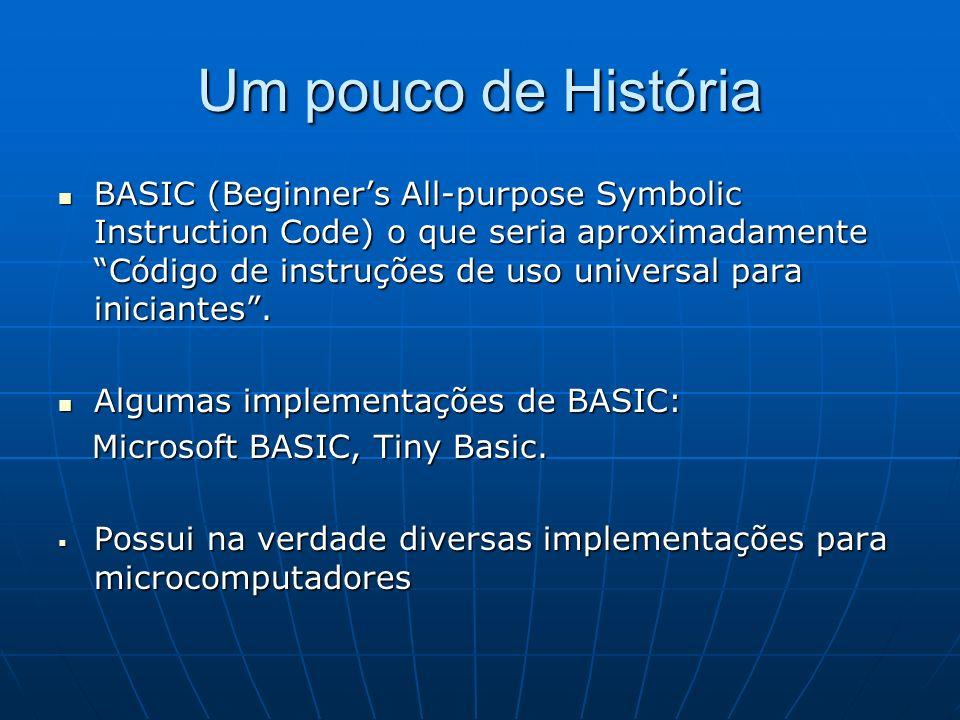 Um pouco de História BASIC (Beginners All-purpose Symbolic Instruction Code) o que seria aproximadamente Código de instruções de uso universal para in