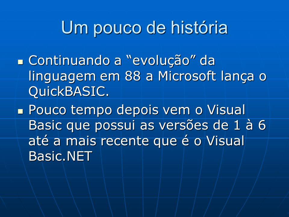 Um pouco de história Continuando a evolução da linguagem em 88 a Microsoft lança o QuickBASIC. Continuando a evolução da linguagem em 88 a Microsoft l