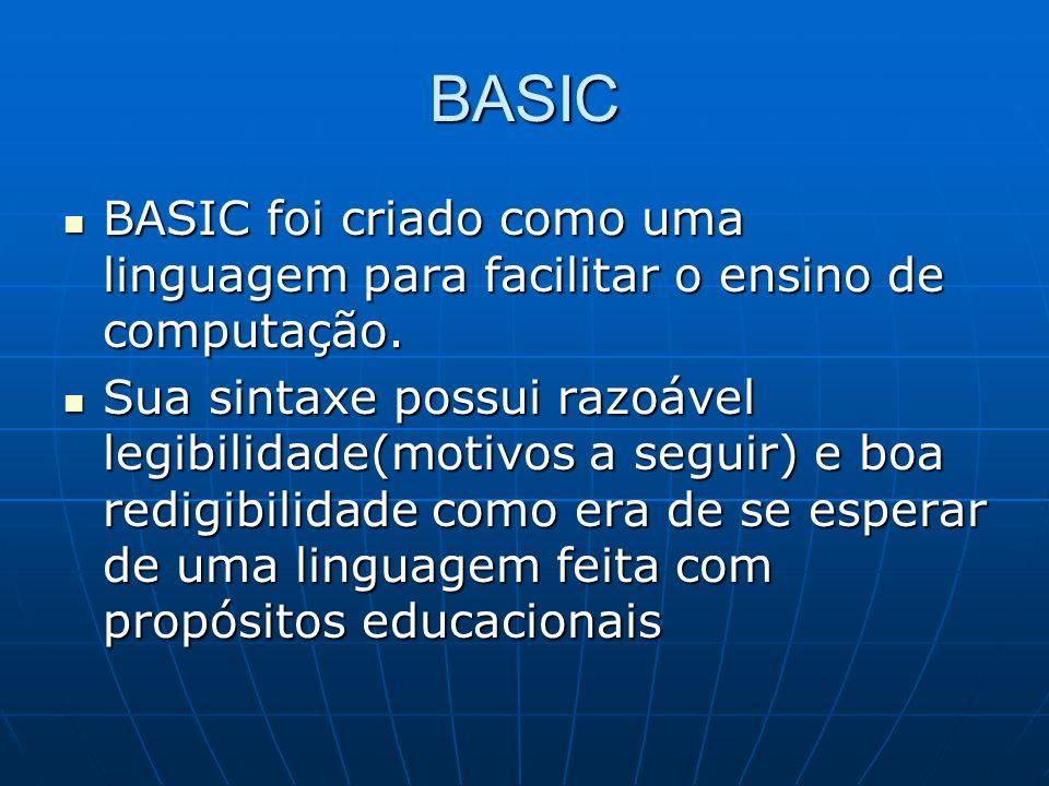 BASIC BASIC foi criado como uma linguagem para facilitar o ensino de computação. BASIC foi criado como uma linguagem para facilitar o ensino de comput