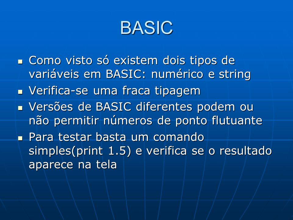 BASIC Como visto só existem dois tipos de variáveis em BASIC: numérico e string Como visto só existem dois tipos de variáveis em BASIC: numérico e str