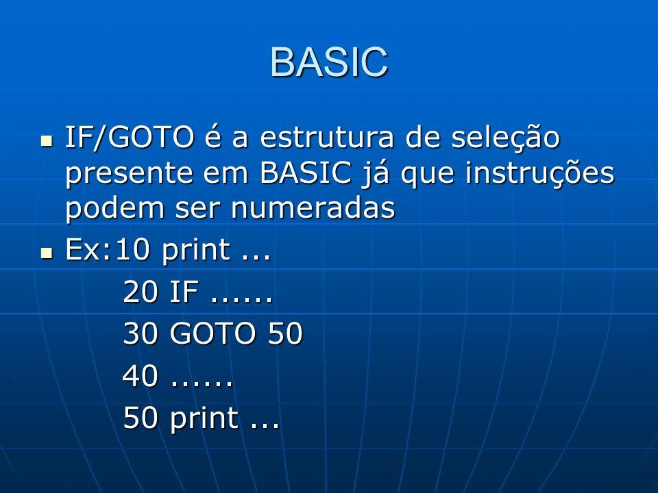 BASIC IF/GOTO é a estrutura de seleção presente em BASIC já que instruções podem ser numeradas IF/GOTO é a estrutura de seleção presente em BASIC já q