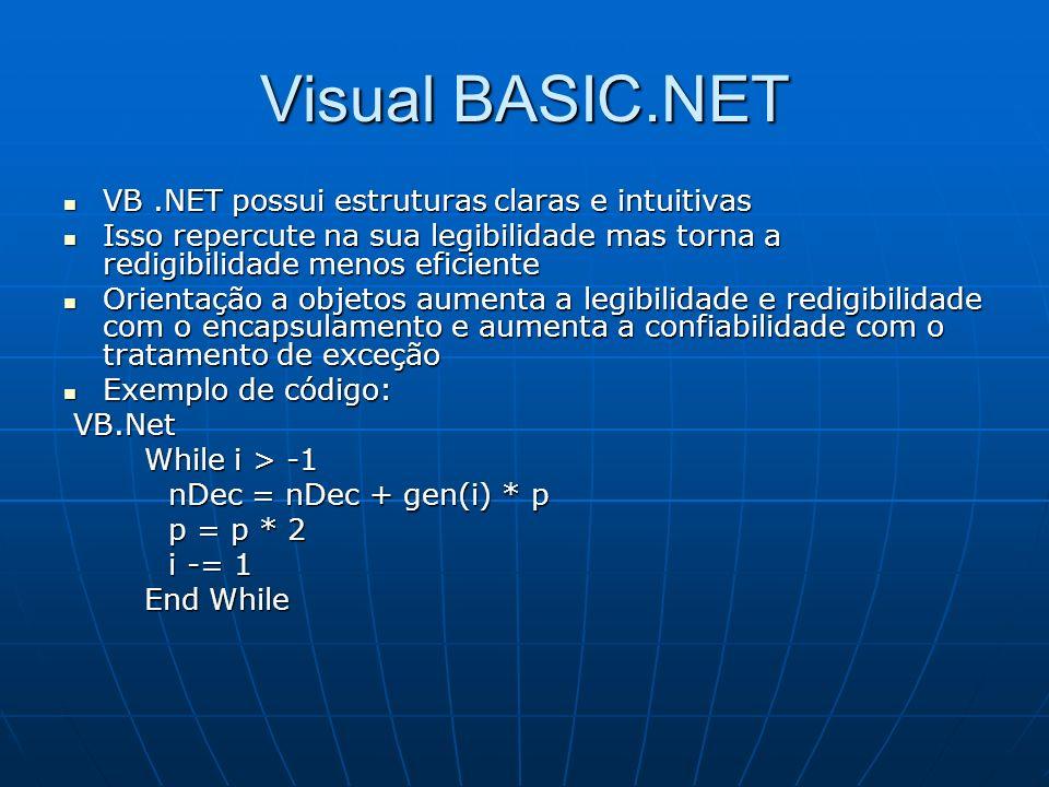 Visual BASIC.NET VB.NET possui estruturas claras e intuitivas VB.NET possui estruturas claras e intuitivas Isso repercute na sua legibilidade mas torn