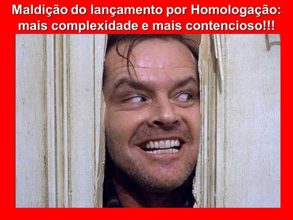 © Eurico Marcos Diniz de Santi Maldição do lançamento por Homologação: mais complexidade e mais contencioso!!!