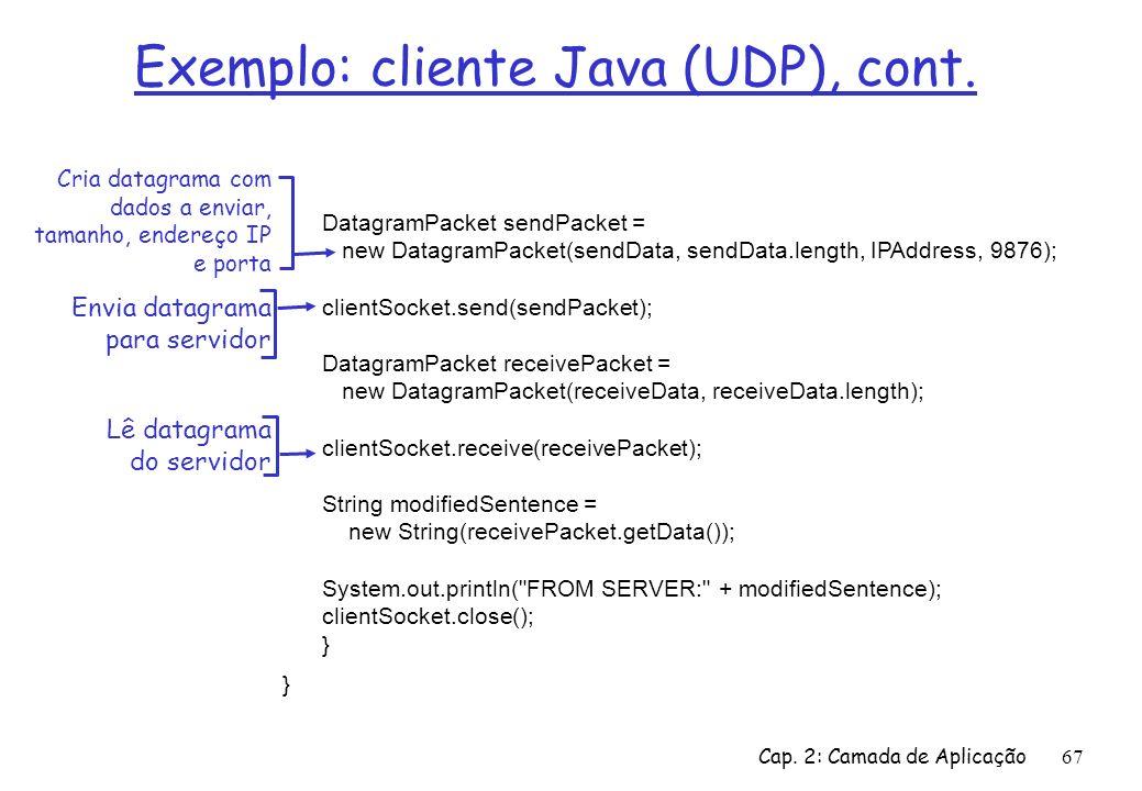 Cap. 2: Camada de Aplicação67 Exemplo: cliente Java (UDP), cont. DatagramPacket sendPacket = new DatagramPacket(sendData, sendData.length, IPAddress,