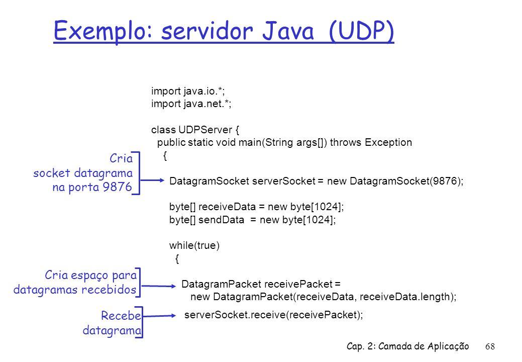 Cap. 2: Camada de Aplicação68 Exemplo: servidor Java (UDP) import java.io.*; import java.net.*; class UDPServer { public static void main(String args[