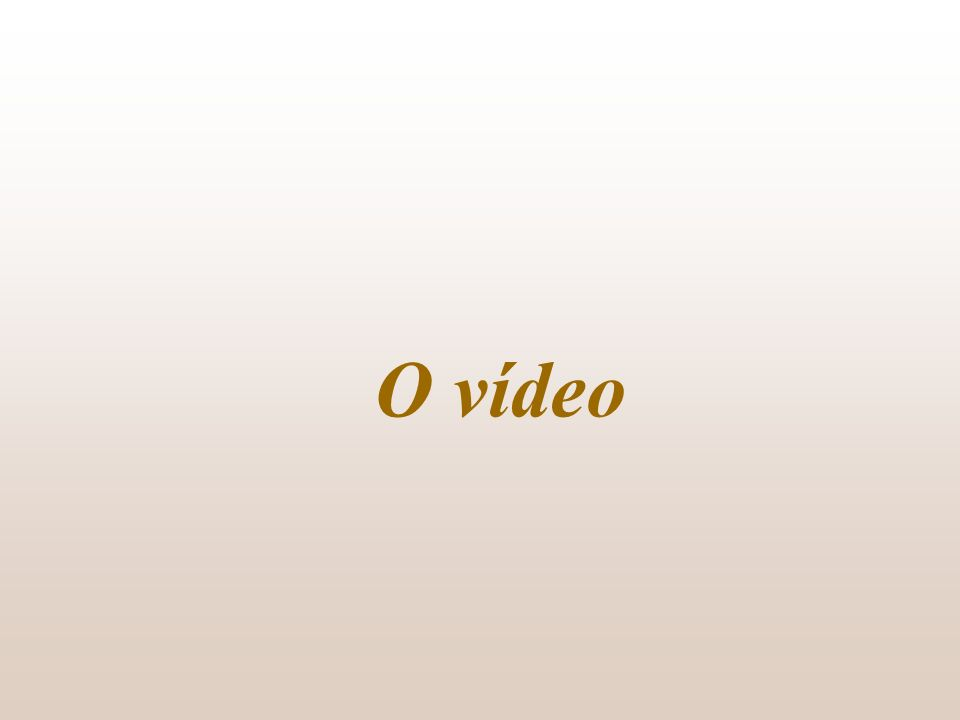 O vídeo