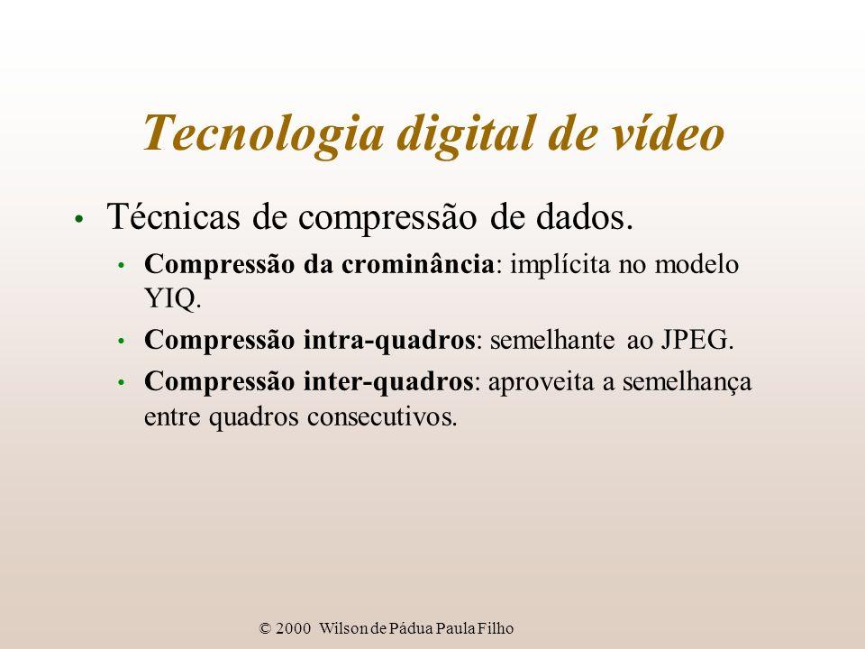 © 2000 Wilson de Pádua Paula Filho Tecnologia digital de vídeo Técnicas de compressão de dados. Compressão da crominância: implícita no modelo YIQ. Co