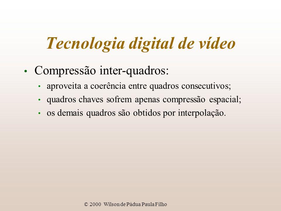 © 2000 Wilson de Pádua Paula Filho Tecnologia digital de vídeo Compressão inter-quadros: aproveita a coerência entre quadros consecutivos; quadros cha