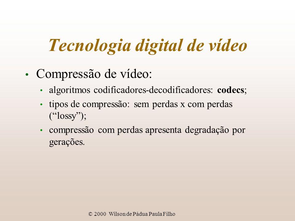 © 2000 Wilson de Pádua Paula Filho Tecnologia digital de vídeo Compressão de vídeo: algoritmos codificadores-decodificadores: codecs; tipos de compres
