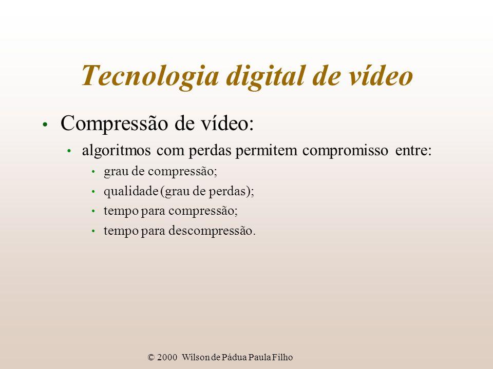 © 2000 Wilson de Pádua Paula Filho Tecnologia digital de vídeo Compressão de vídeo: algoritmos com perdas permitem compromisso entre: grau de compress