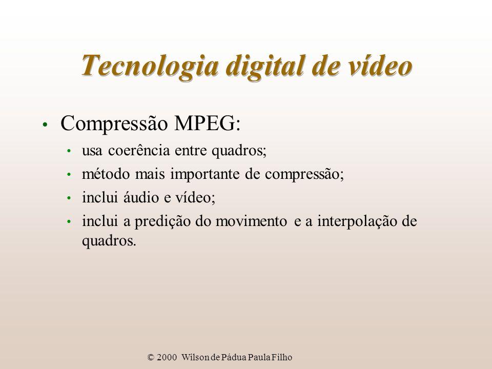 © 2000 Wilson de Pádua Paula Filho Tecnologia digital de vídeo Compressão MPEG: usa coerência entre quadros; método mais importante de compressão; inc