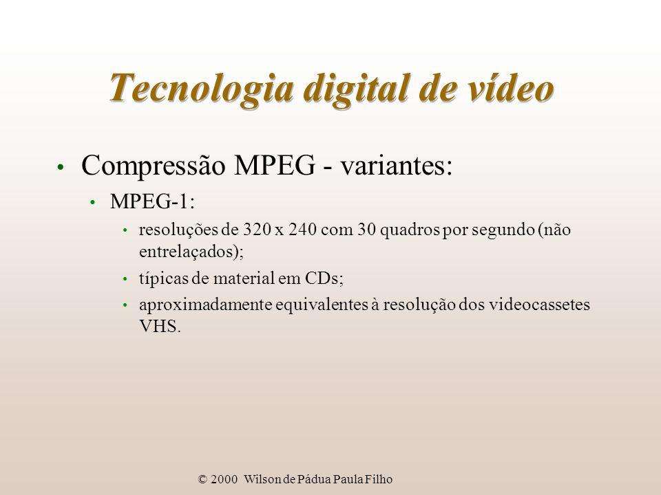 © 2000 Wilson de Pádua Paula Filho Tecnologia digital de vídeo Compressão MPEG - variantes: MPEG-1: resoluções de 320 x 240 com 30 quadros por segundo