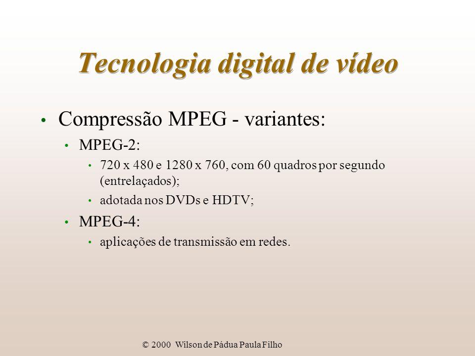 © 2000 Wilson de Pádua Paula Filho Tecnologia digital de vídeo Compressão MPEG - variantes: MPEG-2: 720 x 480 e 1280 x 760, com 60 quadros por segundo