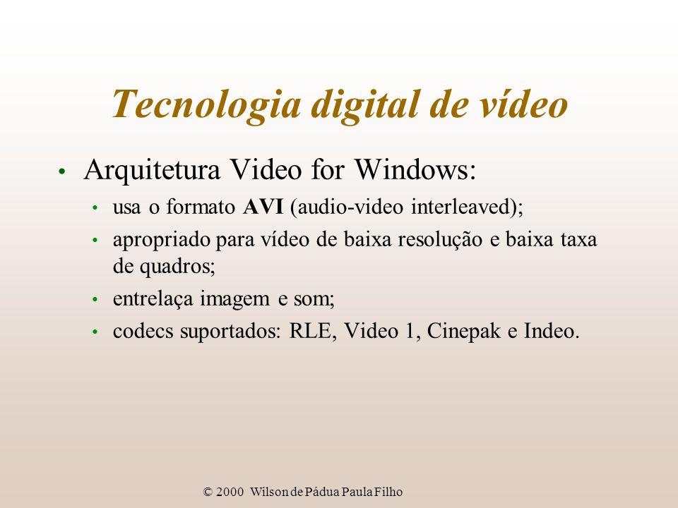 © 2000 Wilson de Pádua Paula Filho Tecnologia digital de vídeo Arquitetura Video for Windows: usa o formato AVI (audio-video interleaved); apropriado