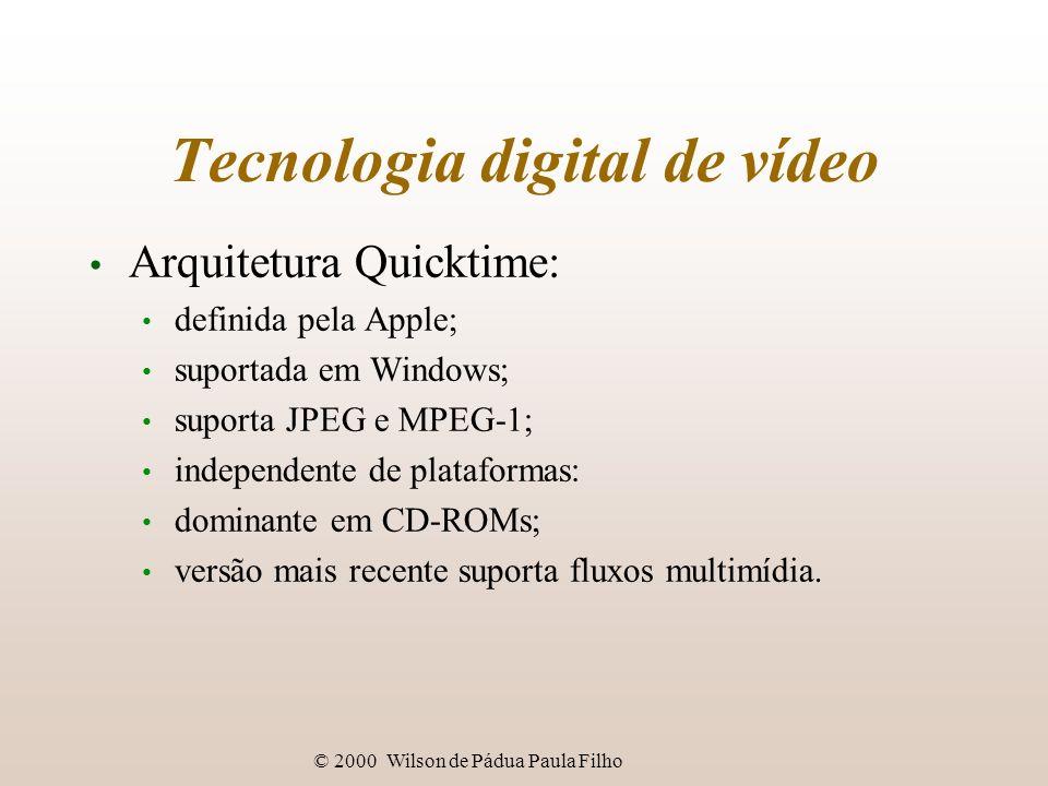 © 2000 Wilson de Pádua Paula Filho Tecnologia digital de vídeo Arquitetura Quicktime: definida pela Apple; suportada em Windows; suporta JPEG e MPEG-1