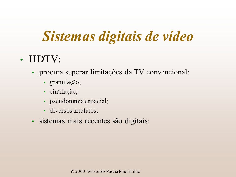 © 2000 Wilson de Pádua Paula Filho Sistemas digitais de vídeo HDTV: procura superar limitações da TV convencional: granulação; cintilação; pseudonímia