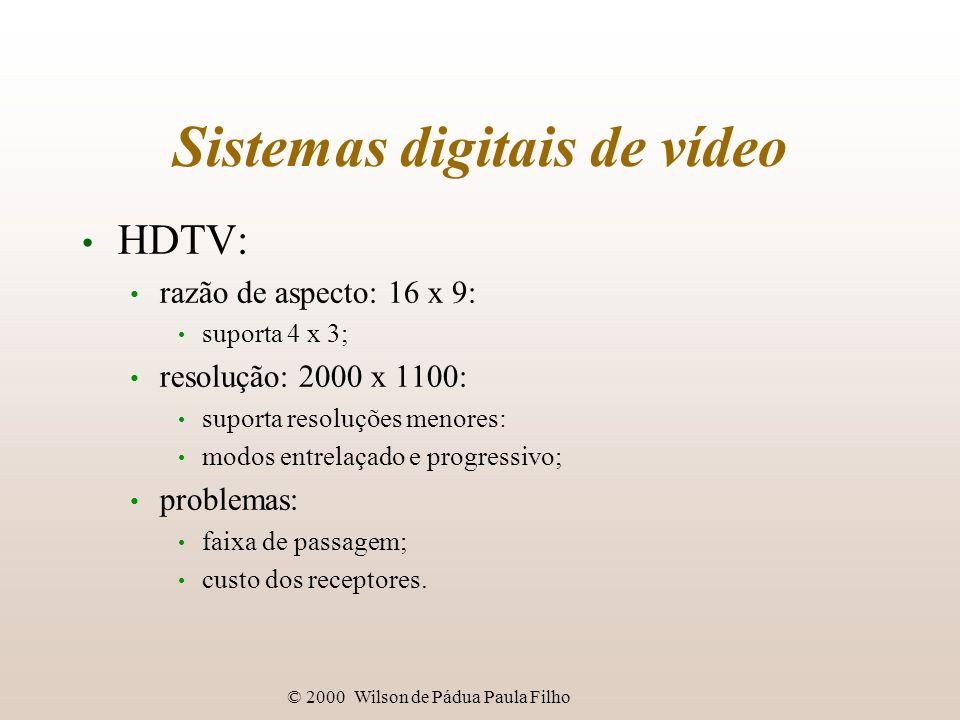 © 2000 Wilson de Pádua Paula Filho Sistemas digitais de vídeo HDTV: razão de aspecto: 16 x 9: suporta 4 x 3; resolução: 2000 x 1100: suporta resoluçõe