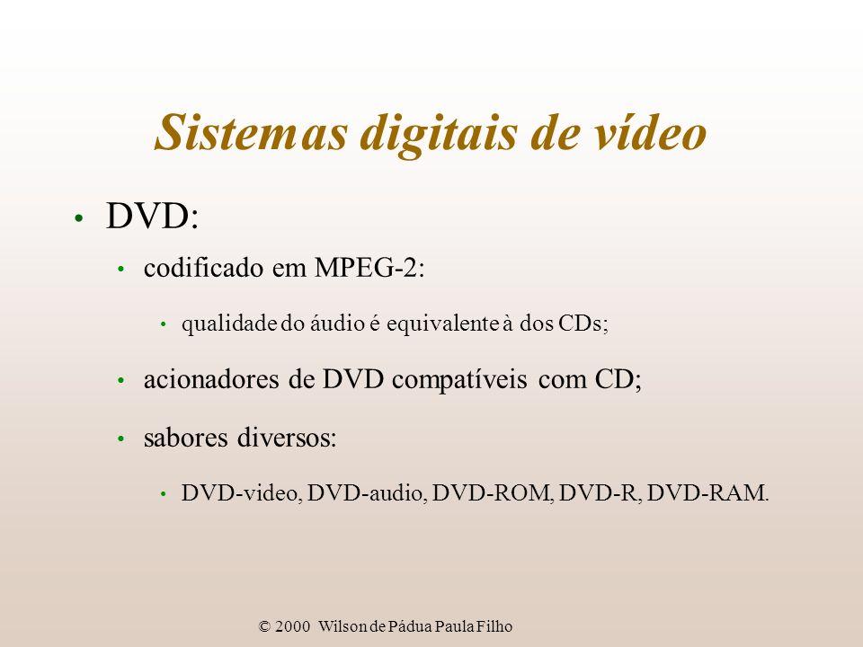 © 2000 Wilson de Pádua Paula Filho Sistemas digitais de vídeo DVD: codificado em MPEG-2: qualidade do áudio é equivalente à dos CDs; acionadores de DV