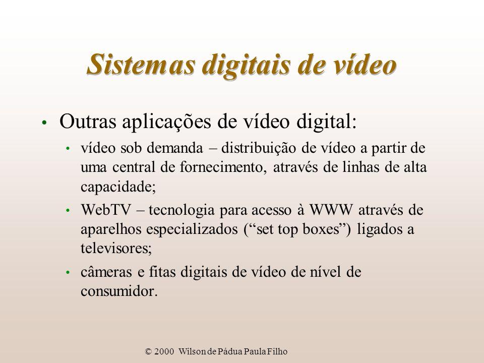 © 2000 Wilson de Pádua Paula Filho Sistemas digitais de vídeo Outras aplicações de vídeo digital: vídeo sob demanda – distribuição de vídeo a partir d
