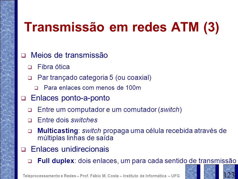 Transmissão em redes ATM (3) Meios de transmissão Fibra ótica Par trançado categoria 5 (ou coaxial) Para enlaces com menos de 100m Enlaces ponto-a-pon