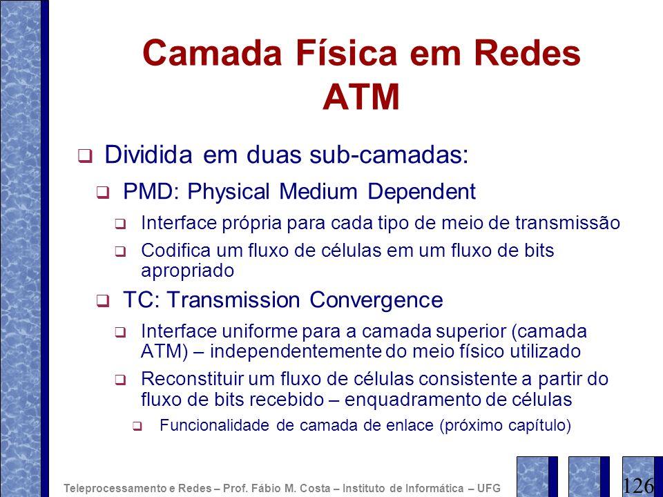 Camada Física em Redes ATM Dividida em duas sub-camadas: PMD: Physical Medium Dependent Interface própria para cada tipo de meio de transmissão Codifi