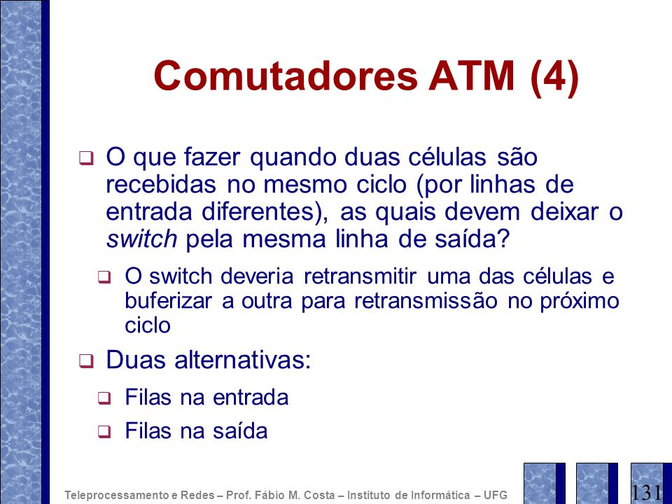 Comutadores ATM (4) O que fazer quando duas células são recebidas no mesmo ciclo (por linhas de entrada diferentes), as quais devem deixar o switch pe
