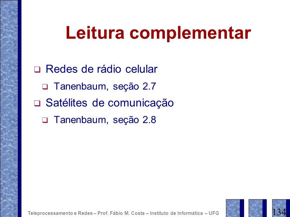 Leitura complementar Redes de rádio celular Tanenbaum, seção 2.7 Satélites de comunicação Tanenbaum, seção 2.8 134 Teleprocessamento e Redes – Prof. F