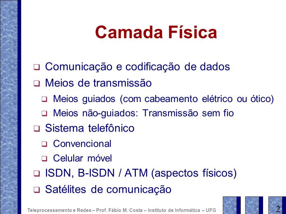 Taxa de transmissão máxima de um canal Taxa de sinalização – medida em bauds quantidade de vezes que o valor do sinal muda em um segundo M níveis de sinal: 1 baud = log 2 M bits Teorema de Nyquist (1924): H = largura de banda do canal canal livre de ruídos taxa máxima de transmissão = 2H log 2 M bits/s Ex.: M = 8; H = 3,1KHz: 18.600bps 33 Teleprocessamento e Redes – Prof.
