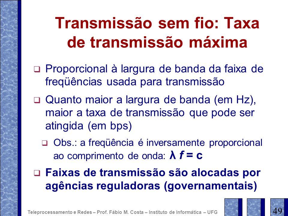 Transmissão sem fio: Taxa de transmissão máxima Proporcional à largura de banda da faixa de freqüências usada para transmissão Quanto maior a largura