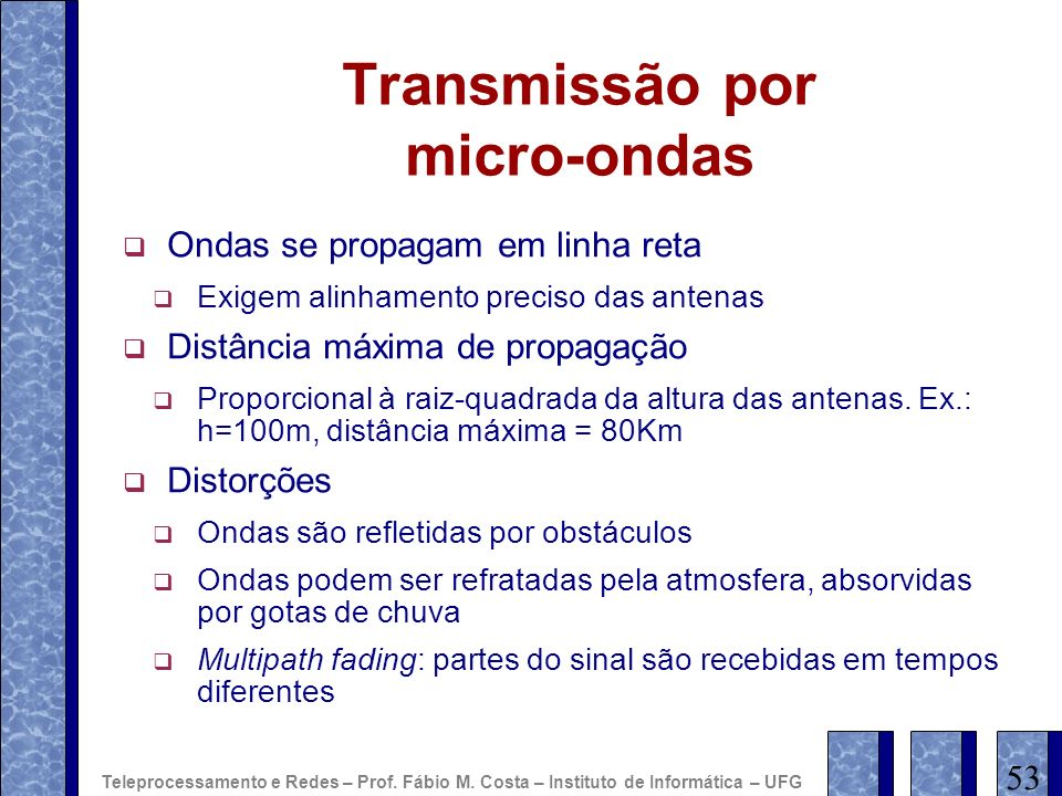 Transmissão por micro-ondas Ondas se propagam em linha reta Exigem alinhamento preciso das antenas Distância máxima de propagação Proporcional à raiz-