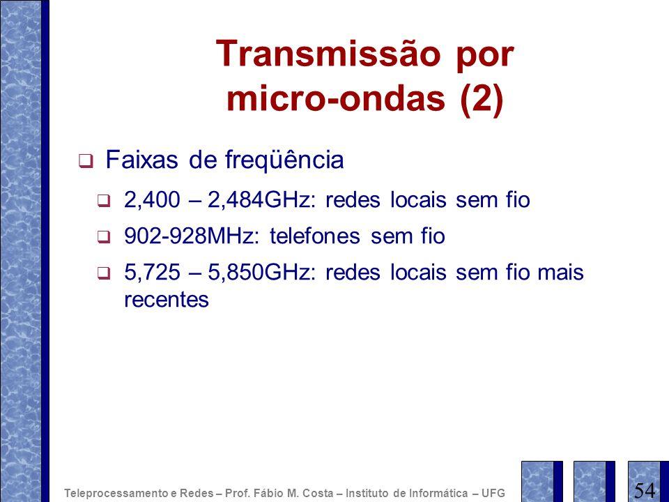 Transmissão por micro-ondas (2) Faixas de freqüência 2,400 – 2,484GHz: redes locais sem fio 902-928MHz: telefones sem fio 5,725 – 5,850GHz: redes loca